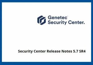 Genetec brengt Security Center versie 5.7 SR4 uit